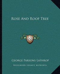 Rose and Roof Tree by George Parsons Lathrop