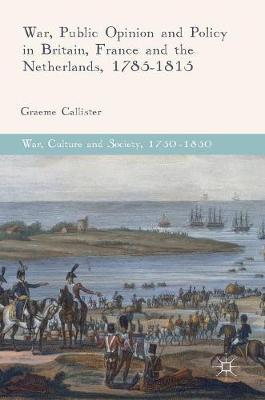 War, Public Opinion and Policy in Britain, France and the Netherlands, 1785-1815 by Graeme Callister image