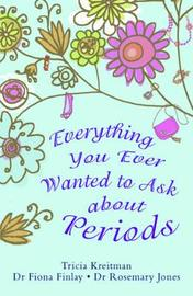 Everything You Ever Wanted to Ask About Periods by Tricia Kreitman image