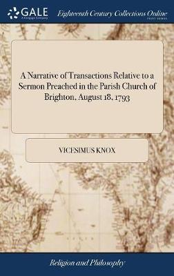 A Narrative of Transactions Relative to a Sermon Preached in the Parish Church of Brighton, August 18, 1793 by Vicesimus Knox