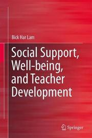 Social Support, Well-being, and Teacher Development by Bick-har Lam