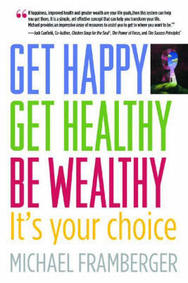 Get Happy, Get Healthy, Be Wealthy by Michael G. Framberger image