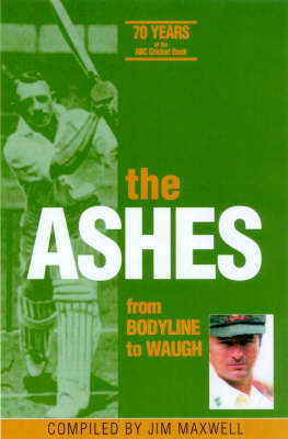 The Ashes from Bodyline to Waugh: 70 Years of the ABC Cricket Book: 70 Years of the ABC Cricket Book by Jim Maxwell image