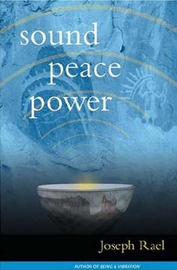 Sound Peace Power by Joseph E. Rael