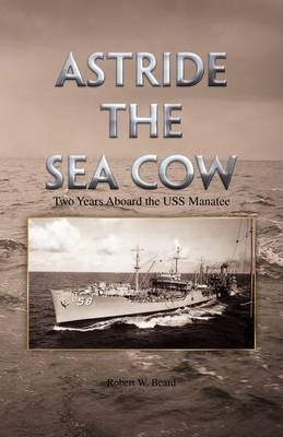 Astride the Sea Cow by Robert W. Beard image