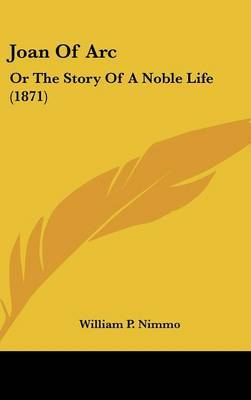 Joan Of Arc: Or The Story Of A Noble Life (1871) by William P Nimmo image