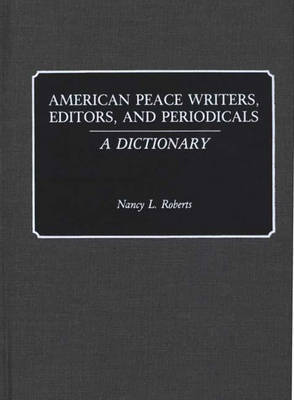 American Peace Writers, Editors, and Periodicals by Nancy Roberts