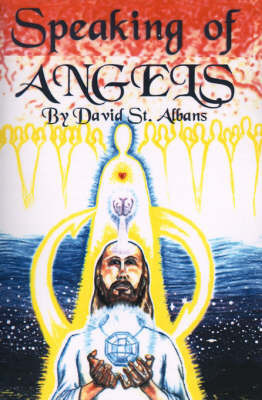 Speaking of Angels: A Journal of Angelic Contact by David Thomas St Albans
