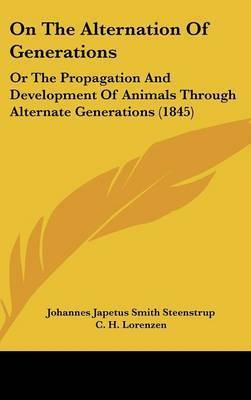 On The Alternation Of Generations: Or The Propagation And Development Of Animals Through Alternate Generations (1845) by Johannes Japetus Smith Steenstrup