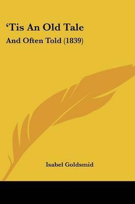 'Tis An Old Tale: And Often Told (1839) by Isabel Goldsmid