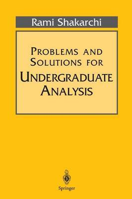 Problems and Solutions for Undergraduate Analysis by Rami Shakarchi