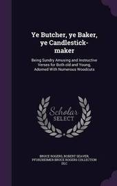 Ye Butcher, Ye Baker, Ye Candlestick-Maker by Bruce Rogers