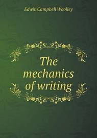 The Mechanics of Writing by Edwin Campbell Woolley