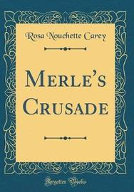 Merle's Crusade (Classic Reprint) by Rosa Nouchette Carey image