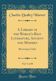 A Library of the World's Best Literature, Ancient and Modern, Vol. 5 of 30 by Charles Dudley Warner image