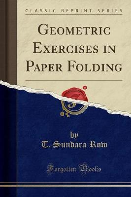 Geometric Exercises in Paper Folding (Classic Reprint) by T. Sundara Row