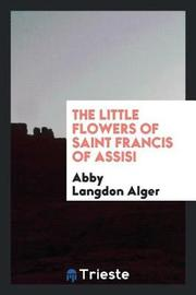 The Little Flowers of Saint Francis of Assisi by Abby Langdon Alger image
