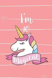I'm 10 Magical by Creative Juices Publishing