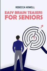 Easy Brain Teasers for Seniors by Rebecca Howell