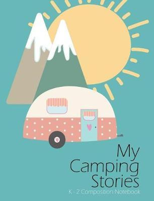 My Camping Vacation Stories Draw And Write Journal by Clara Childress
