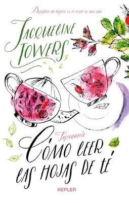 Como Leer Las Hojas de Te by Jacqueline Towers