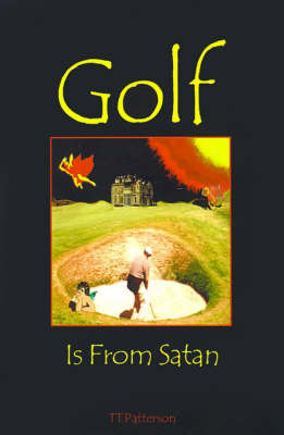 Golf is from Satan by Theodore T Patterson image