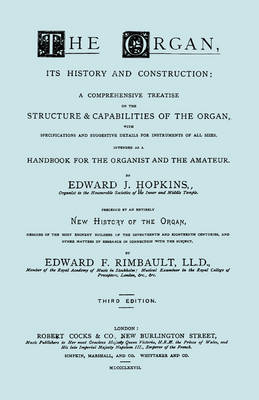 The Organ, Its History and Construction ... and New History of the Organ [Reprint of 1877 Edition, 816 Pages]. by Edward , J. Hopkins image
