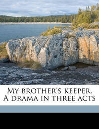 My Brother's Keeper. a Drama in Three Acts by George Melville Baker