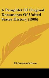 A Pamphlet of Original Documents of United States History (1906) by Eli Greenawalt Foster