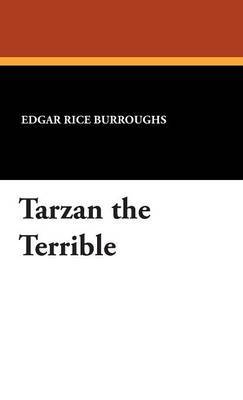 Tarzan the Terrible by Edgar , Rice Burroughs