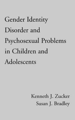 Gender Identity Disorder and Psychosexual Problems in Children and Adolescents by Kenneth J. Zucker