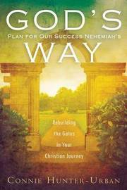 God's Plan for Our Success Nehemiah's Way by Connie Hunter-Urban
