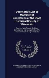 Descriptive List of Manuscript Collections of the State Historical Society of Wisconsin by Reuben Gold Thwaites