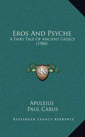 Eros and Psyche: A Fairy Tale of Ancient Greece (1900) by . Apuleius