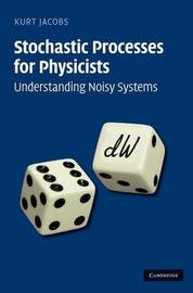 Stochastic Processes for Physicists by Kurt Jacobs image
