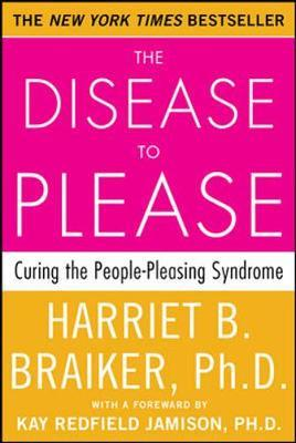 The Disease to Please: Curing the People-Pleasing Syndrome by Harriet Braiker
