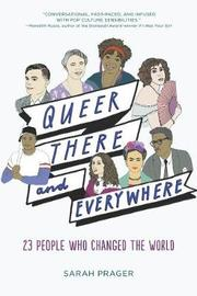 Queer, There, and Everywhere by Sarah Prager