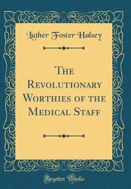 The Revolutionary Worthies of the Medical Staff (Classic Reprint) by Luther Foster Halsey image