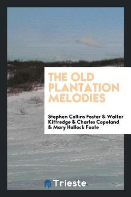 The Old Plantation Melodies by Stephen Collins Foster image