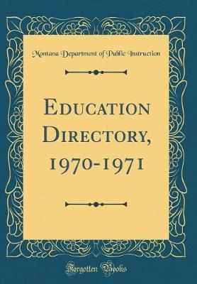 Education Directory, 1970-1971 (Classic Reprint) by Montana Department of Publi Instruction