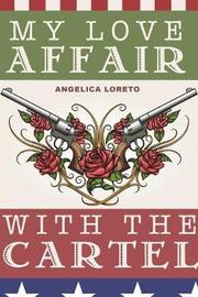 My Love Affair with the Cartel by Angelica Loreto image