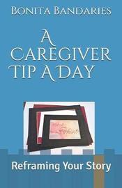A Caregiver Tip a Day by Bonita Bandaries