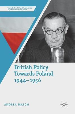 British Policy Towards Poland, 1944-1956 by Andrea Mason image