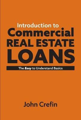 Introduction to Commercial Real Estate Loans by John Crefin