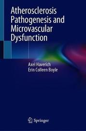 Atherosclerosis Pathogenesis and Microvascular Dysfunction by Axel Haverich