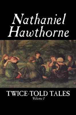 Twice-Told Tales, Volume I by Nathaniel Hawthorne