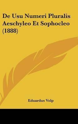 de Usu Numeri Pluralis Aeschyleo Et Sophocleo (1888) by Eduardus Volp
