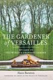 The Gardener of Versailles: My Life in the World's Grandest Garden by Alain Baraton