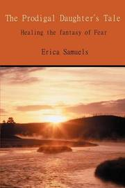 The Prodigal Daughter's Tale: Healing the Fantasy of Fear by Erica Samuels image