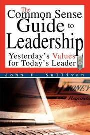 The Common Sense Guide to Leadership by John F Sullivan image